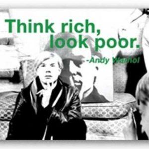 Quotes: Think rich, look poor. von Andy Warhol Kunstdruck